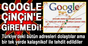 Google Ankara  Çinçin'e giremedi!